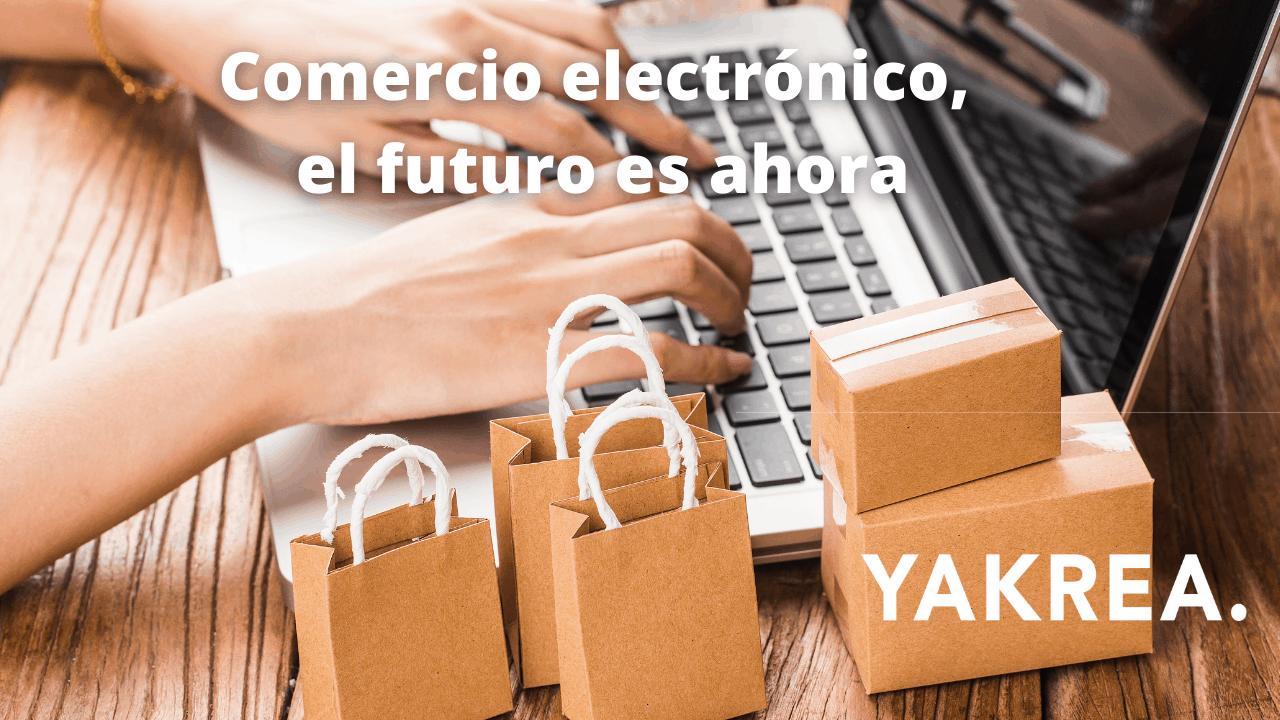 Comercio electrónico, el futuro es ahora